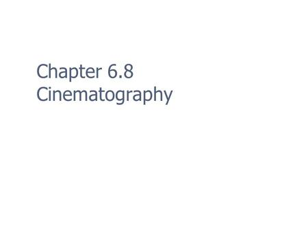 Chapter 6.8 Cinematography. 2 Before You Begin Is there a need for cinematics? Do they integrate with game play? What does the budget provide.