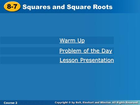 8-7 Squares and Square Roots Course 2 Warm Up Warm Up Problem of the Day Problem of the Day Lesson Presentation Lesson Presentation.