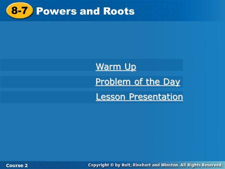 8-7 Powers and Roots Course 2 Warm Up Warm Up Problem of the Day Problem of the Day Lesson Presentation Lesson Presentation.