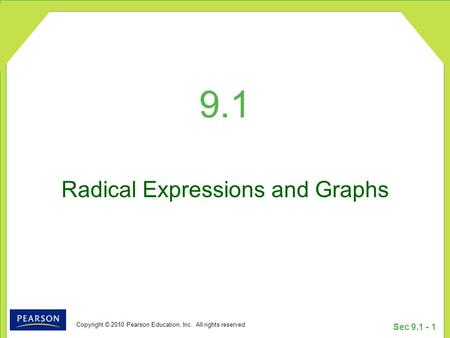 Copyright © 2010 Pearson Education, Inc. All rights reserved Sec 9.1 - 1 9.1 Radical Expressions and Graphs.