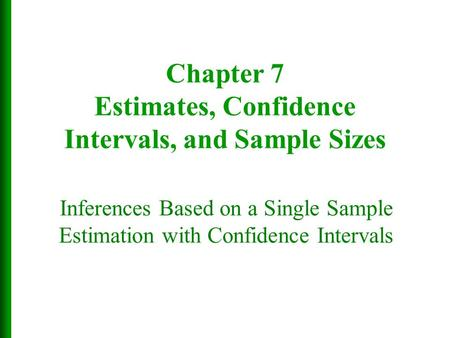 Chapter 7 Estimates, Confidence Intervals, and Sample Sizes