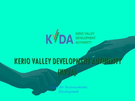 KERIO VALLEY DEVELOPMENT AUTHORITY (KVDA). Water for Socioeconomic Development.