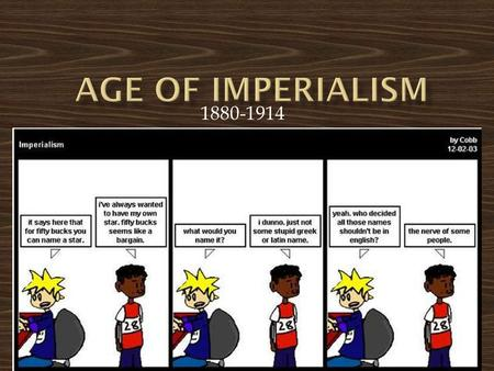 1880-1914.  Imperialism = one country's domination of political, economic, and social life of another country.