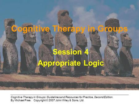 Cognitive Therapy in Groups: Guidelines and Resources for Practice, Second Edition. By Michael Free. Copyright © 2007 John Wiley & Sons, Ltd. Cognitive.