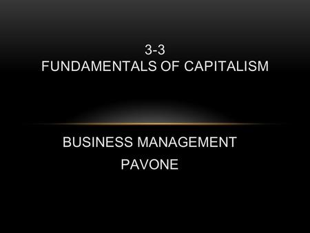 BUSINESS MANAGEMENT PAVONE 3-3 FUNDAMENTALS OF CAPITALISM.