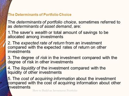 How to Build an Investment Portfolio The Determinants of Portfolio Choice The determinants of portfolio choice, sometimes referred to as determinants of.