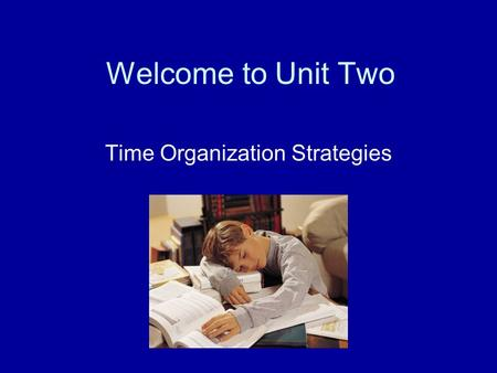 Welcome to Unit Two Time Organization Strategies.
