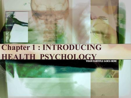 Chapter 1 : INTRODUCING HEALTH PSYCHOLOGY YOUR SUBTITLE GOES HERE.