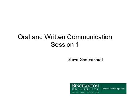 Oral and Written Communication Session 1 Steve Seepersaud.