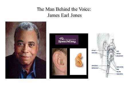 T he Man Behind the Voice: James Earl Jones. James Earl Jones (Continue) James Earl Jones was born in 1931 in Arkabutla, Mississippi His mother Ruth,