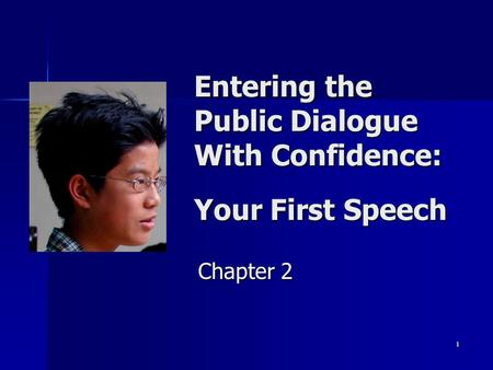 1 Entering the Public Dialogue With Confidence: Your First Speech Chapter 2.