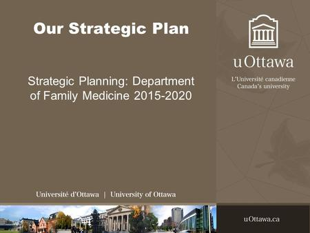 Our Strategic Plan Strategic Planning: Department of Family Medicine 2015-2020.