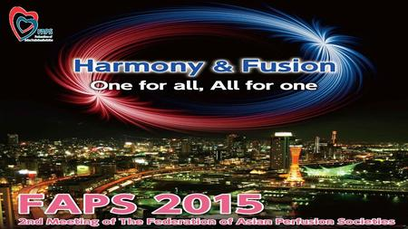 Federation of Asian Perfusion Societies FAPS. FAPS 2015 Congress Informa tion Period : October 16 (Friday) - 18 (Sunday), 2015 Venue : Kobe International.
