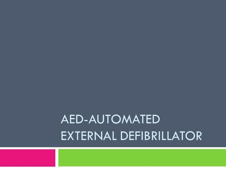 AED-AUTOMATED EXTERNAL DEFIBRILLATOR. AED FACTS  Each minute defibrillation is delayed reduces chances of survival by about 10 %.  Most victims of.