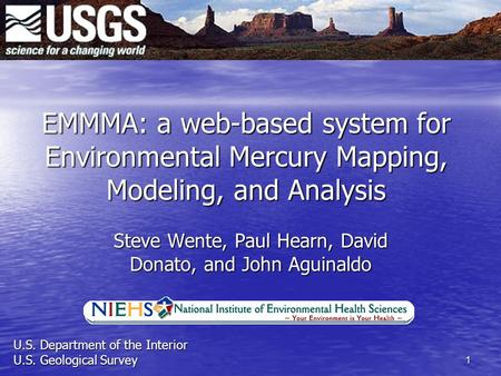 1 EMMMA: a web-based system for Environmental Mercury Mapping, Modeling, and Analysis Steve Wente, Paul Hearn, David Donato, and John Aguinaldo U.S.Department.