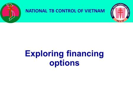 Exploring financing options NATIONAL TB CONTROL OF VIETNAM.