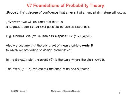 "V7 Foundations of Probability Theory ""Probability"" : degree of confidence that an event of an uncertain nature will occur. ""Events"" : we will assume that."