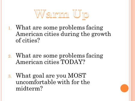 1. What are some problems facing American cities during the growth of cities? 2. What are some problems facing American cities TODAY? 3. What goal are.