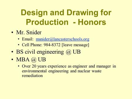 Design and Drawing for Production - Honors Mr. Snider   Cell Phone: 984-8372 [leave message]