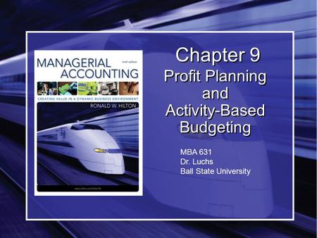 Chapter 9 Profit Planning and Activity-Based Budgeting MBA 631 Dr. Luchs Ball State University.