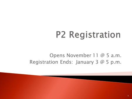 Opens November 5 a.m. Registration Ends: January 5 p.m. 1.