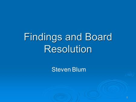 1 Findings and Board Resolution Steven Blum. 2 CEQA Findings in the Board Resolution  Resolution or separate appended document contains findings critical.