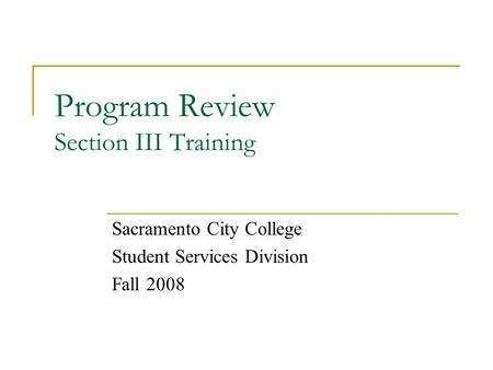 Program Review Section III Training Sacramento City College Student Services Division Fall 2008.