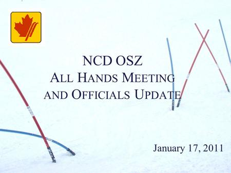 NCD OSZ A LL H ANDS M EETING AND O FFICIALS U PDATE January 17, 2011.
