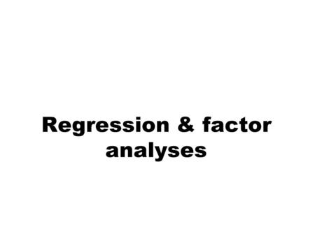 Regression & factor analyses. Where regression can go wrong uAn example: nA financial company wishes to ascertain what the drivers of satisfaction are.