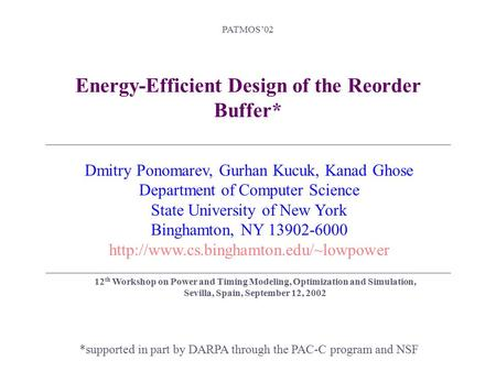 PATMOS'02 Energy-Efficient Design of the Reorder Buffer* *supported in part by DARPA through the PAC-C program and NSF Dmitry Ponomarev, Gurhan Kucuk,