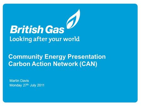 Community Energy Presentation Carbon Action Network (CAN) Martin Davis Monday 27 th July 2011.