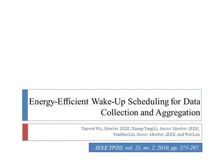 Energy-Efficient Wake-Up Scheduling for Data Collection and Aggregation Yanwei Wu, Member, IEEE, Xiang-Yang Li, Senior Member, IEEE, YunHao Liu, Senior.