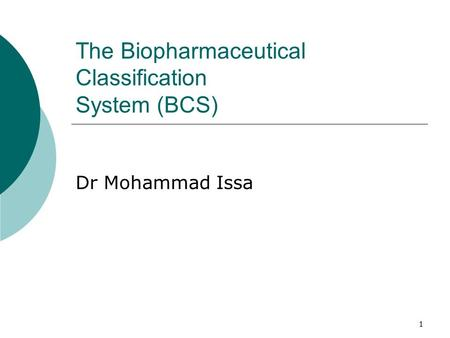 1 The Biopharmaceutical Classification System (BCS) Dr Mohammad Issa.