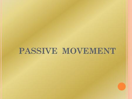 PASSIVE MOVEMENT.