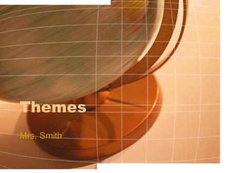 "Themes Mrs. Smith. Objectives Review the definition of ""theme"" Describe the best ways in which the theme of the story may be stated Distinguish between."