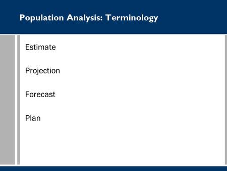 Population Analysis: Terminology Estimate Projection Forecast Plan.