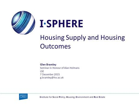 Housing Supply and Housing Outcomes Glen Bramley Seminar in Honour of Alan Holmans LSE 7 December 2015