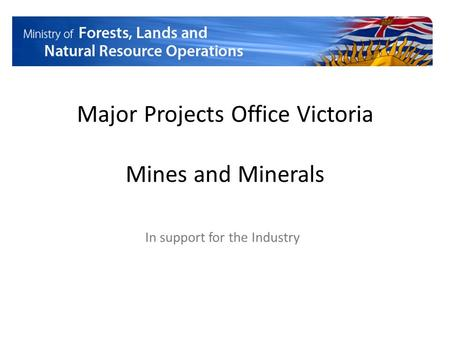 Major Projects Office Victoria Mines and Minerals In support for the Industry.
