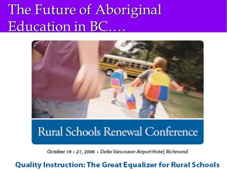The Future of Aboriginal Education in BC…. What is the dream?