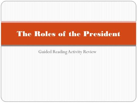 Guided Reading Activity Review The Roles of the President.