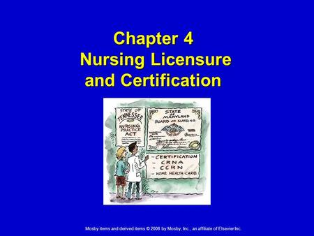 Mosby items and derived items © 2008 by Mosby, Inc., an affiliate of Elsevier Inc. Chapter 4 Nursing Licensure and Certification.