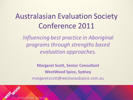 Australasian Evaluation Society Conference 2011 Influencing best practice in Aboriginal programs through strengths based evaluation approaches. Margaret.