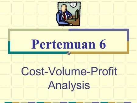 Cost-Volume-Profit Analysis Pertemuan 6. © The McGraw-Hill Companies, Inc., 2003 McGraw-Hill/Irwin Pengertian Analsis Cost, Volume dan Profit(CVP) adalah.