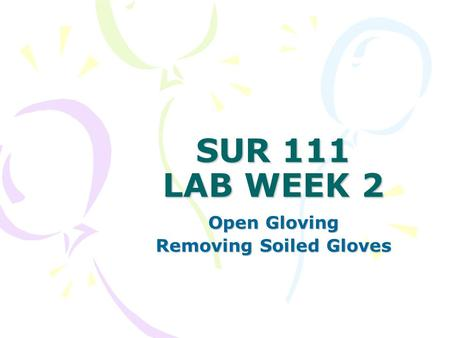 SUR 111 LAB WEEK 2 Open Gloving Removing Soiled Gloves.