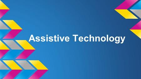 Assistive Technology. Definition Assistive technology is any device or service that helps a student with a disability meet his or her Individualized Education.
