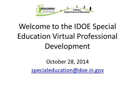 Welcome to the IDOE Special Education Virtual Professional Development October 28, 2014