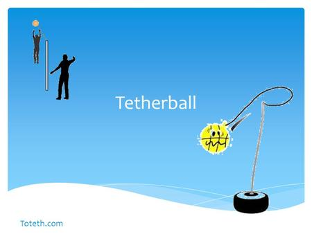 Tetherball Toteth.com.  The ball most used is similar to a volleyball, therefore, the game is believed to have been developed some time after 1895 when.