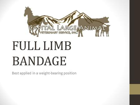 FULL LIMB BANDAGE Best applied in a weight-bearing position.
