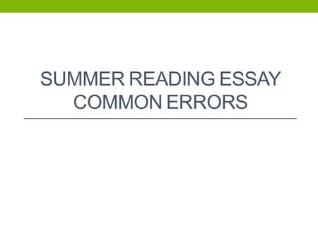 SUMMER READING ESSAY COMMON ERRORS. Introduction Paragraph Needs to include author and title you are referencing Need to begin with an attention grabber.