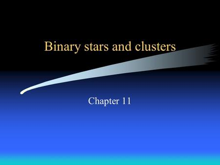 Binary stars and clusters Chapter 11. Review Properties of stars –apparent brightness (apparent magnitude) measure energy/area/second –luminosity (absolute.